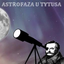 Astrofaza u Tytusa - zbuduj własny teleskop.