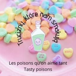 TRUCIZNY, KTÓRE NAM SMAKUJĄ. Les poisons qu'on aime tant. Tasty poisons.