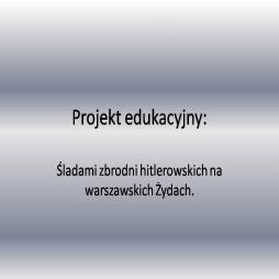 Śladami zbrodni hitlerowskich na warszawskich Żydach.