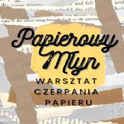 Papierowy Młyn - warsztat czerpania papieru