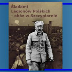 Na tropie Legionistów marszałka Piłsudskiego – obóz Szczypiorno