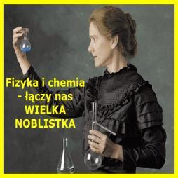 Fizyka i chemia - łączy nas WIELKA NOBLISTKA